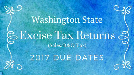 Washington State Sales Tax 2017 >> Wa State Excise Tax Returns Due Dates 2017 Goodwin Accounting